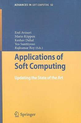 Applications of Soft Computing By Avineri, Erel (EDT)/ Koppen, Mario (EDT)/ Dahal, Keshav (EDT)/ Sunitiyoso, Yos (EDT)/ Roy, Rajkumar (EDT)